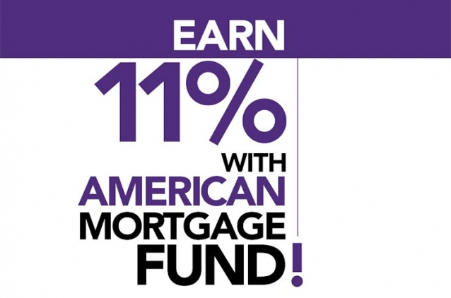 EARN  11%  WITH  AMERICAN MORTGAGE  FUND !